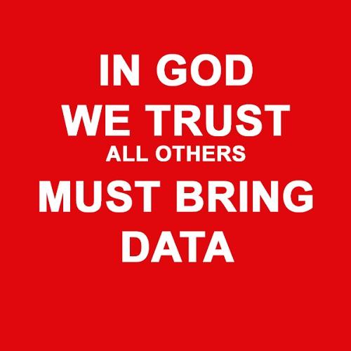 In God We Trust - Everyone Else Brings Data