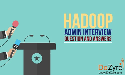 Hadoop Admin Interview Questions and Answers